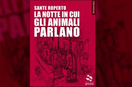 """Sante Roperto e il suo meraviglioso libro """"la notte in cui gli animali parlano"""""""