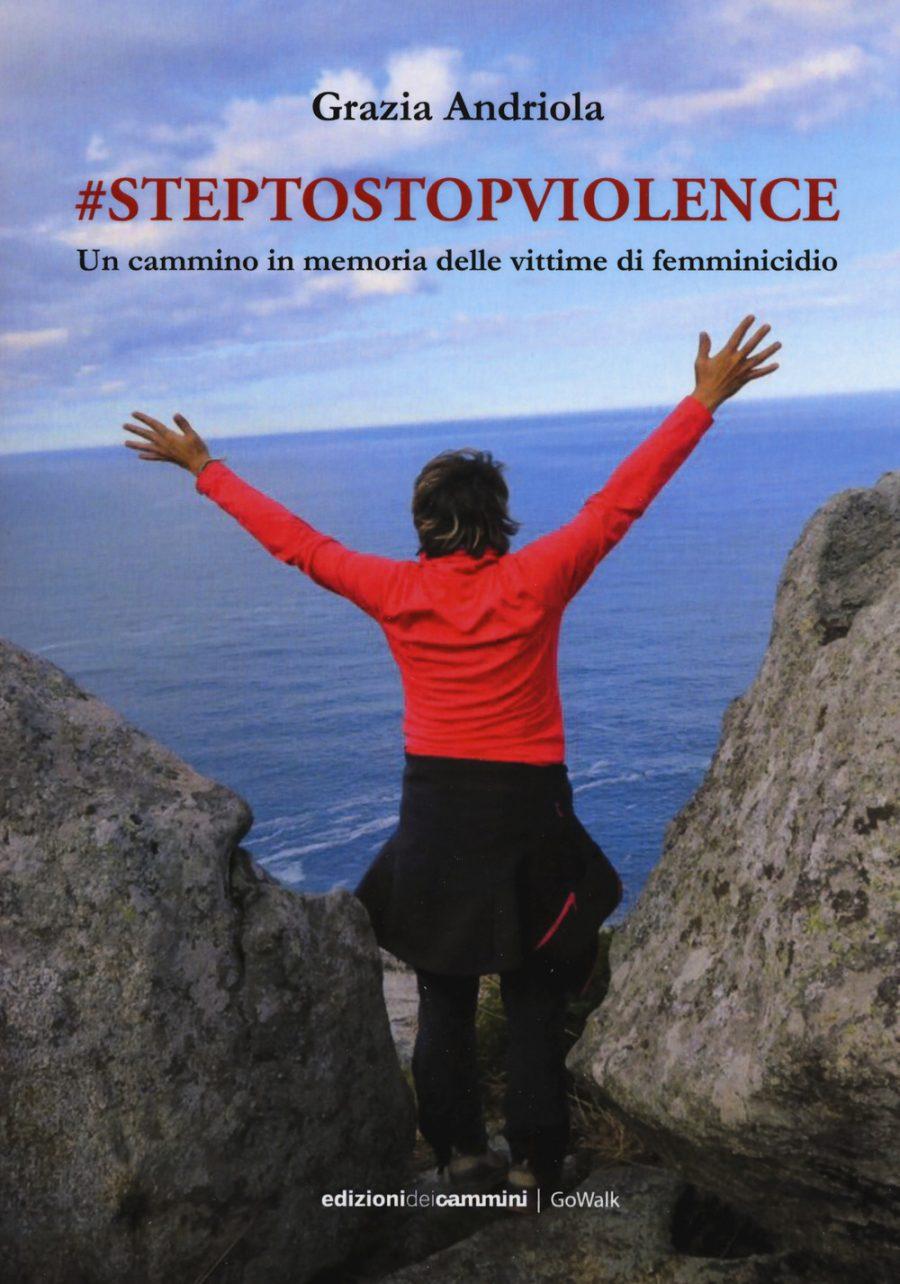 Grazia Andriola ha voluto dare un senso ai suoi passi raccontandolo in un libro contro il femminicidio intitolato: #steptostopviolence.